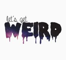 Let's Get Weird - galaxy by kabrown