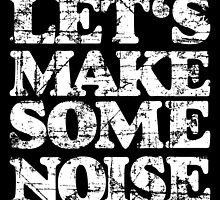 LET'S MAKE SOME NOISE Vintage White by theshirtshops