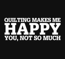 Happy Quilting T-shirt by musthavetshirts
