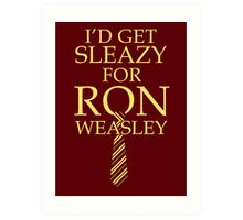 I'd get Sleazy for Ron Weasley Art Print
