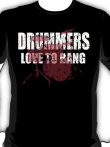 Drummers love to bang t shirt T-Shirt