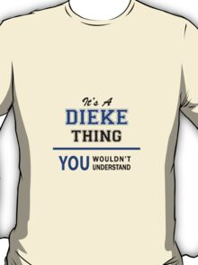 It's a DIEKE thing, you wouldn't understand !! T-Shirt