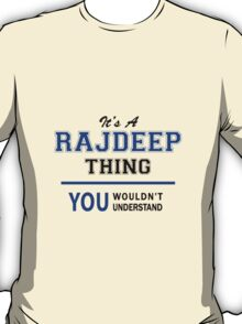 It's a RAJDEEP thing, you wouldn't understand !! T-Shirt