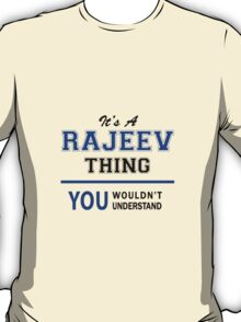 It's a RAJEEV thing, you wouldn't understand !! T-Shirt