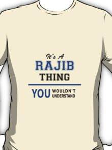 It's a RAJIB thing, you wouldn't understand !! T-Shirt