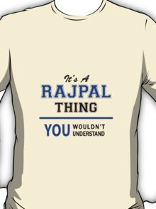 It's a RAJPAL thing, you wouldn't understand !! T-Shirt