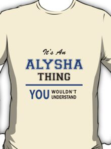 It's an ALYSHA thing, you wouldn't understand !! T-Shirt