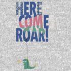 Here Comes Roar by dreamsower