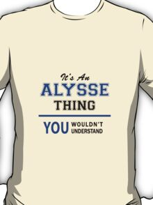 It's an ALYSSE thing, you wouldn't understand !! T-Shirt
