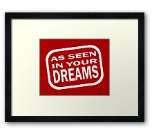 As Seen in your Dreams Framed Print