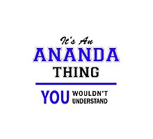 It's an ANANDA thing, you wouldn't understand !! by allnames