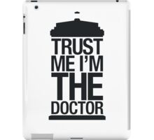 Trust me, I'm the Doctor (Black Version) iPad Case/Skin