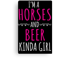 Cute 'I'm a Horses and Beer Kinda Girl' T-Shirt and Accessories Canvas Print