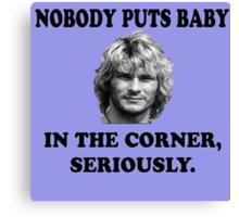NOBODY PUTS BABY Canvas Print