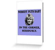 NOBODY PUTS BABY Greeting Card