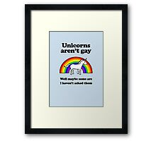 Unicorns aren't gay, well okay maybe some of them Framed Print