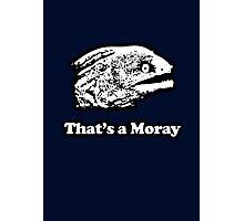 That's a Moray (Bad Joke Eel) Photographic Print