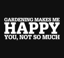 Happy Gardening T-shirt by musthavetshirts