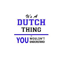 It's a DUTCH thing, you wouldn't understand !! by yourname