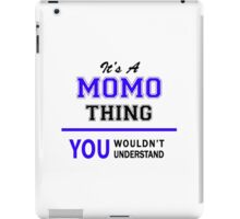 It's a MOMO thing, you wouldn't understand !! iPad Case/Skin