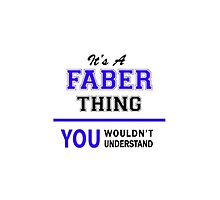 It's a FABER thing, you wouldn't understand !! by yourname