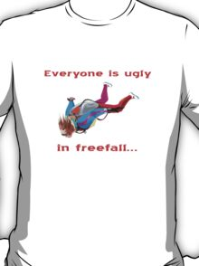 Everyone is ugly in freefall T-Shirt