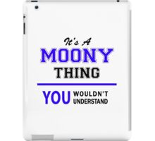 It's a MOONY thing, you wouldn't understand !! iPad Case/Skin