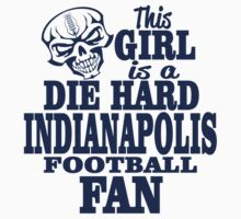 THIS GIRL IS A DIE HARD INDIANAPOLIS FOOTBALL FAN by BADASSTEES