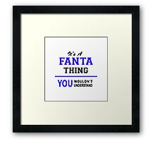 It's a FANTA thing, you wouldn't understand !! Framed Print