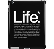 Life.* Available for a limited time only. iPad Case/Skin
