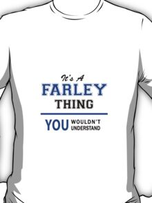 It's a FARLEY thing, you wouldn't understand !! T-Shirt