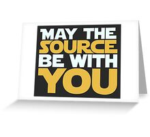 May The Source Be With You Greeting Card