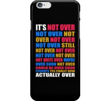 It's Not Over, Not Over, Not Over, Not Over, Still Not Over iPhone Case/Skin