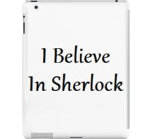 I Believe In Sherlock | Sherlock iPad Case/Skin