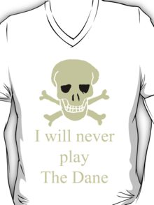 I will never play the dane T-Shirt