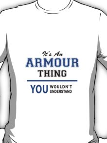 It's an ARMOUR thing, you wouldn't understand !! T-Shirt
