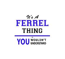 It's a FERREL thing, you wouldn't understand !! by yourname