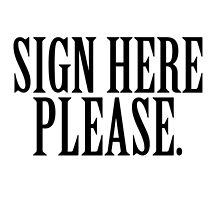 SIGN HERE PLEASE.  by Daniela .Villafuerte