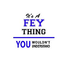 It's a FEY thing, you wouldn't understand !! Photographic Print