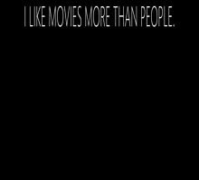 I Like Movies More Than People by thefilmmagazine