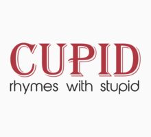 Cupid Rhymes with Stupid by TheShirtYurt