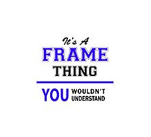 It's a FRAME thing, you wouldn't understand !! by yourname