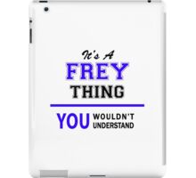 It's a FREY thing, you wouldn't understand !! iPad Case/Skin
