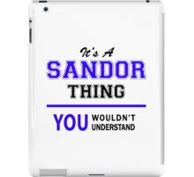 It's a SANDOR thing, you wouldn't understand !! iPad Case/Skin