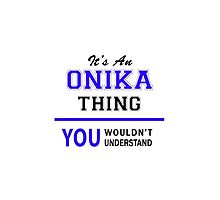 It's an ONIKA thing, you wouldn't understand !! by thenamer