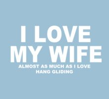 I LOVE MY WIFE Almost As Much As I Love Hang Gliding by Chimpocalypse