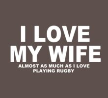 I LOVE MY WIFE Almost As Much As I Love Playing Rugby by Chimpocalypse