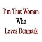 I'm That Woman Who Loves Denmark  by supernova23