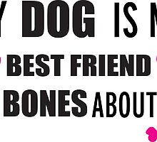My dog is my best friend, Dogs, Paw Prints, Funny, Cute by Nicnak85