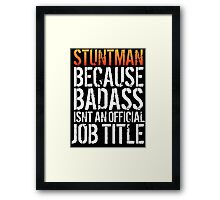 Excellent 'Stuntman because Badass Isn't an Official Job Title' Tshirt, Accessories and Gifts Framed Print